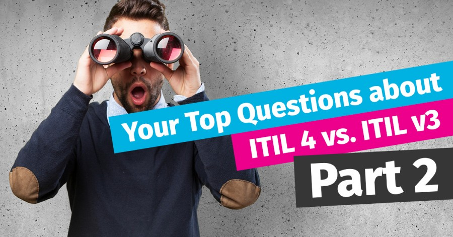 Your Top Questions about ITIL v3 and ITIL 4 – Part 2