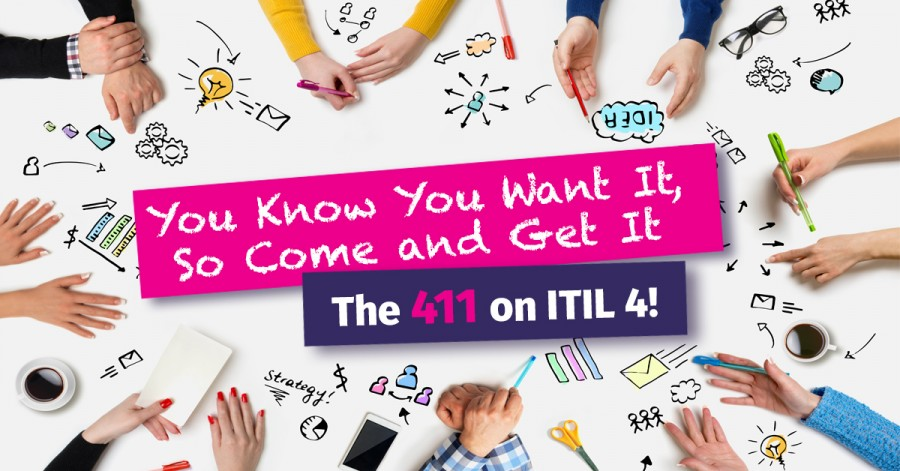 You Know You Want It, So Come and Get It – The 411 on ITIL 4